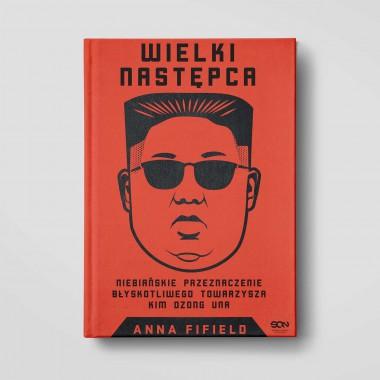 Okładka ksiąki Wielki Następca. Niebiańskie przeznaczenie błyskotliwego towarzysza Kim Dzong Una w księgarni SQN Store