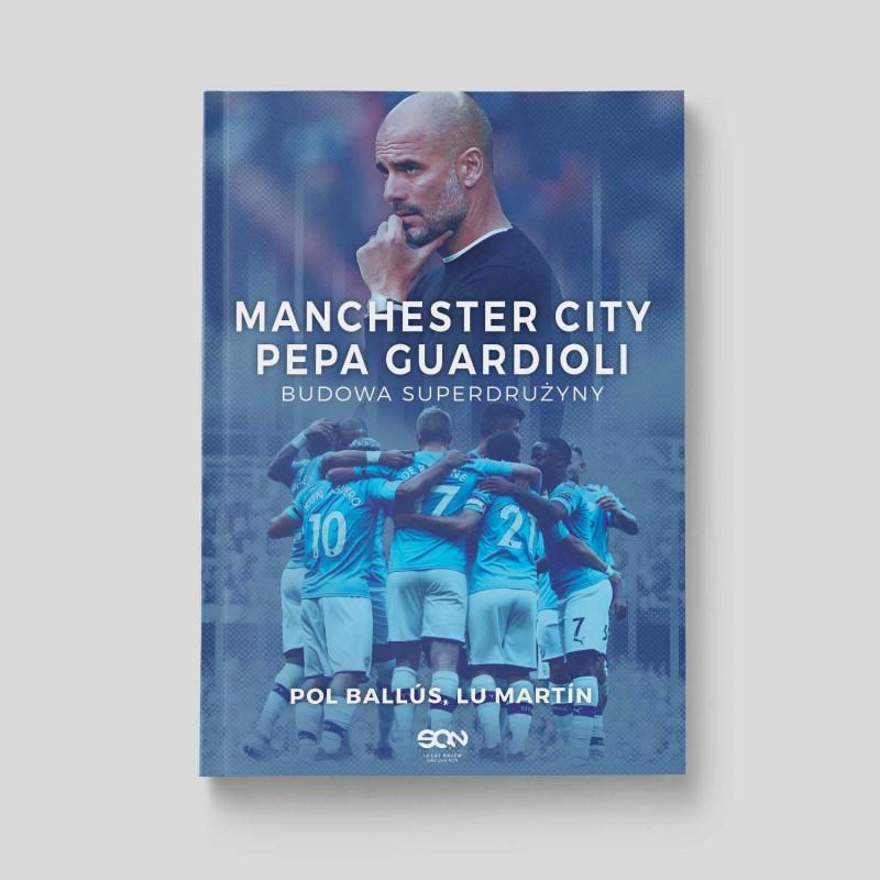 Okładka książki Manchester City Pepa Guardioli. Budowa superdrużyny w księgarni SQN Store
