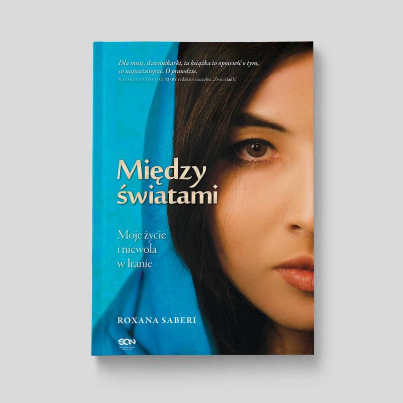 Okładka książki Między światami. Moje życie i niewola w Iranie w SQN Store front