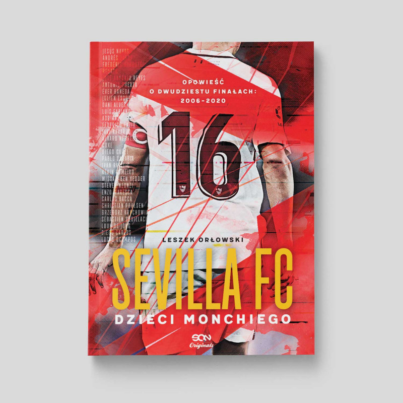 Okładka książki SQN Originals: Sevilla FC. Dzieci Monchiego. Opowieść o dwudziestu finałach: 2006–2020 w księgarni SQN Store