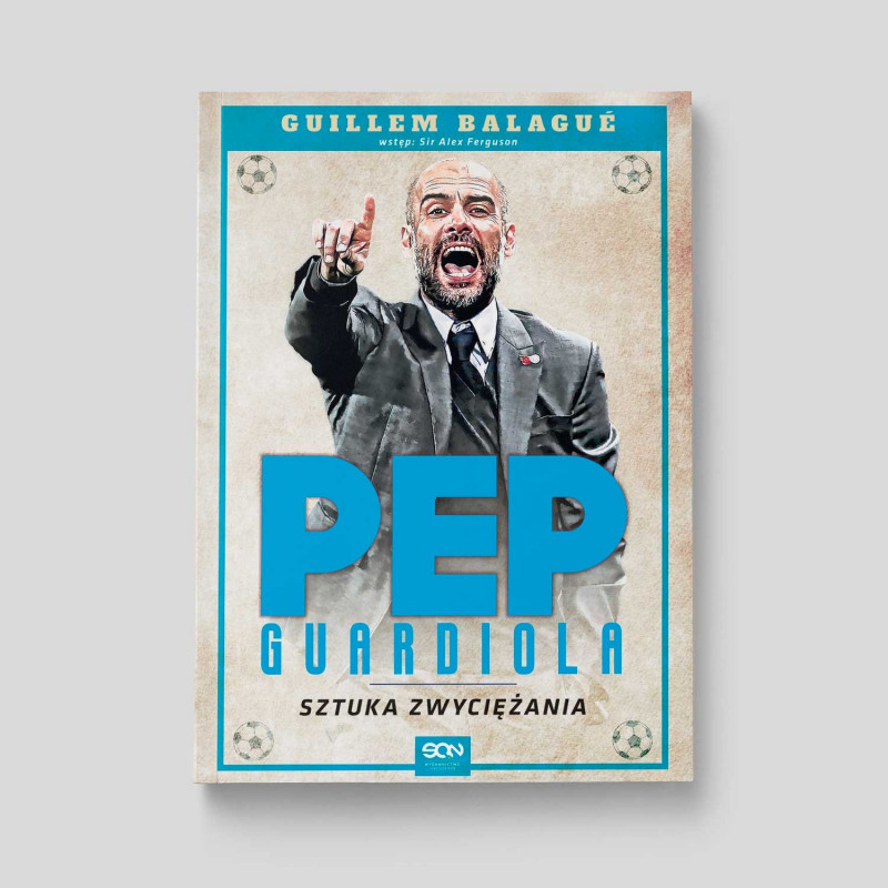 Okładka książki Pep Guardiola. Sztuka zwyciężania. Wydanie II w SQN Store front