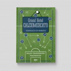 Okładka książki Grand Hotel Calciomercato. Kulisy transferów piłkarskich w księgarni SQN Store