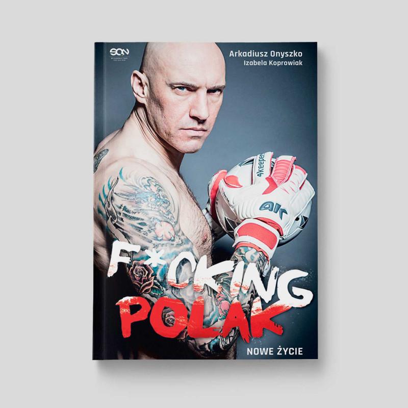 Okładka książki Arkadiusz Onyszko. Fucking Polak. Nowe życie w SQN Store front