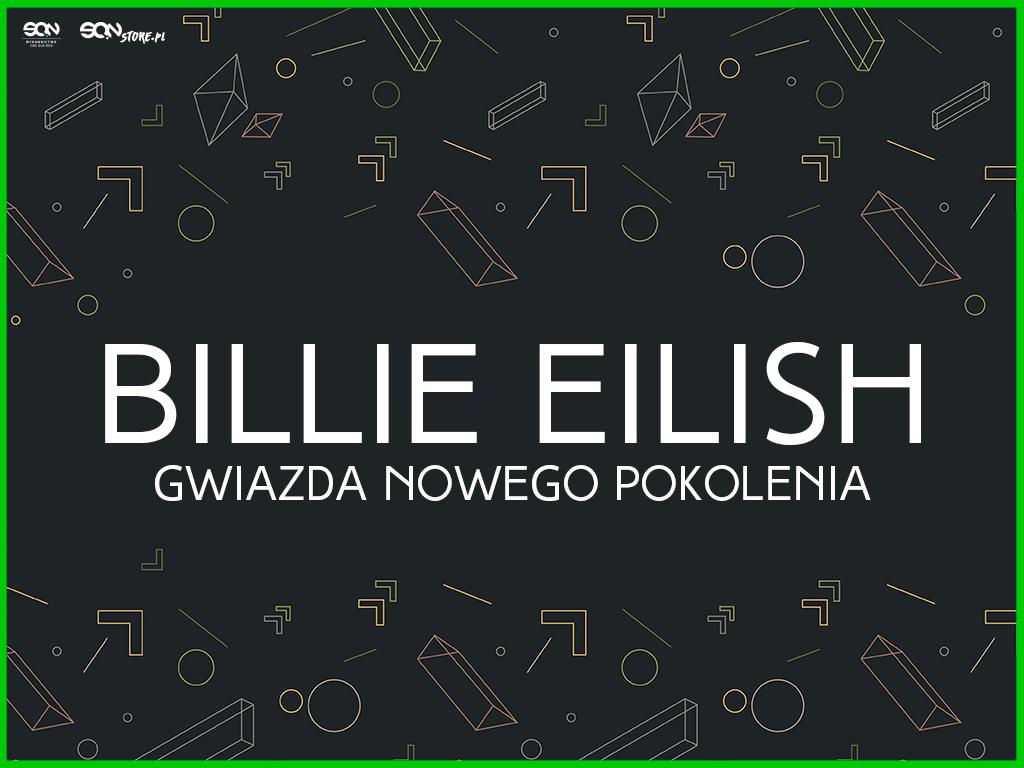 Billie Eilish – gwiazda nowego pokolenia